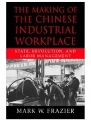 The Making of the Chinese Industrial Workplace: State, Revolution, and Labor Management